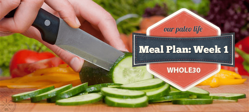 Whole30 Meal Plan: Week 1 | Our Paleo Life