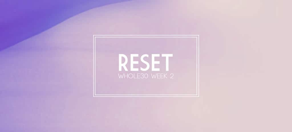 Reset with a Whole30 {Complete Meal Plan for Week 2}