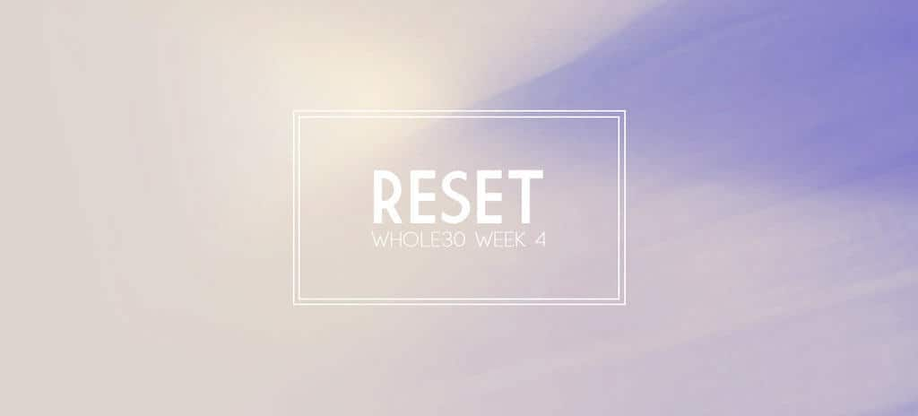 Reset with a Whole30 {Complete Meal Plan for Week 4}