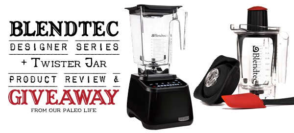 Blendtec Designer Series w/ Twister Jar Giveaway | Our Paleo Life