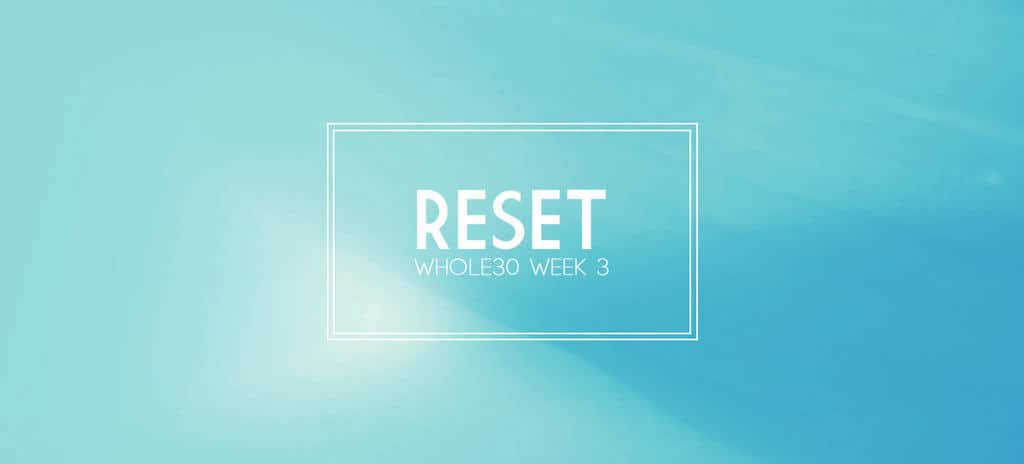 Reset with a Whole30 {Complete Meal Plan for Week 3}