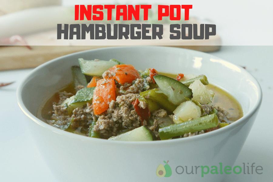 Our Paleo Life Instant Pot Hamburger Soup