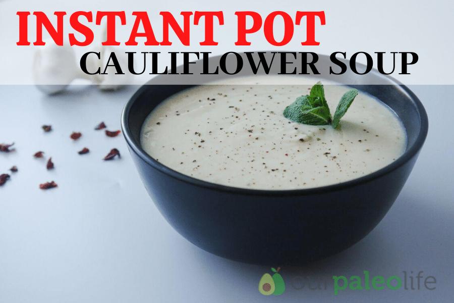 Our Paleo Life Instant Pot Cauliflower Soup Facebook