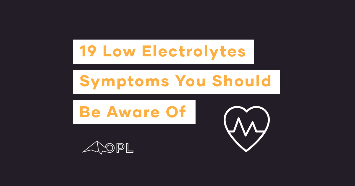 19 Low Electrolytes Symptoms (to look for)